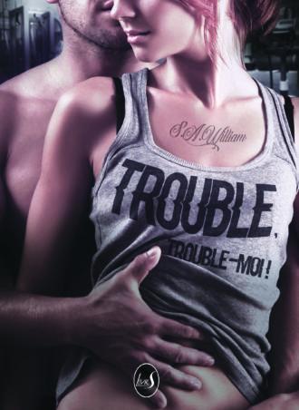 Trouble, trouble-moi